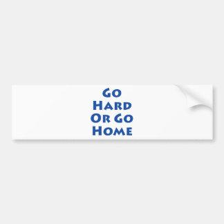Go Hard Or Go Home! Bumper Sticker