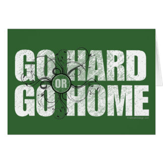 Go Hard or Go Home Card