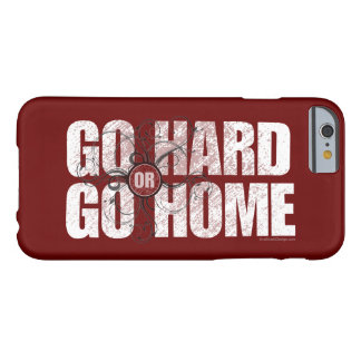 Go Hard or Go Home Barely There iPhone 6 Case