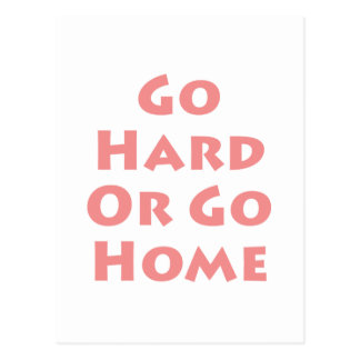 Go Hard Or Go Home! Postcard