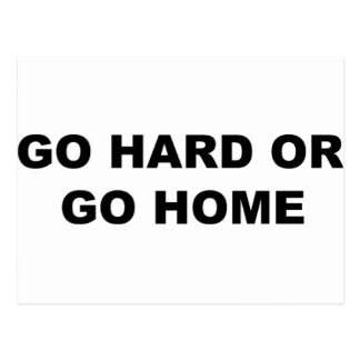 Go Hard Or Go Home Postcard