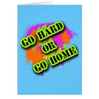 Go Hard or Go Home Tshirts Card