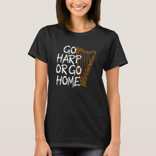 go harp or go home T_Shirt
