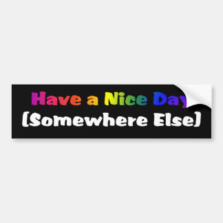 Go Have a Nice Day Somewhere Else Bumper Sticker