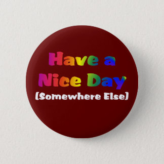 Go Have a Nice Day Somewhere Else Button