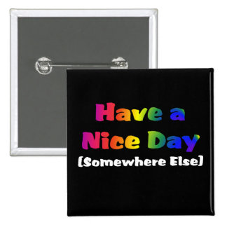 Go Have a Nice Day Somewhere Else Pinback Button