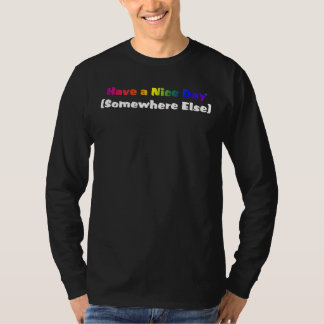 Go Have a Nice Day Somewhere Else T-Shirt