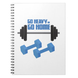 Go Heavy Or Go Home Notebook