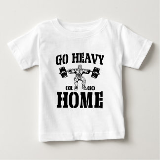 Go Heavy Or Go Home Weightlifting Baby T-Shirt