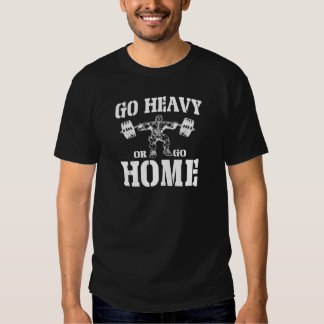 Go Heavy Or Go Home Weightlifting T Shirt