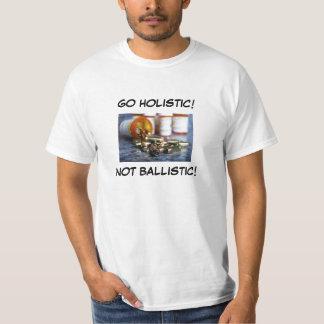 GO HOLISTIC! NOT BALLISTIC! T-Shirt