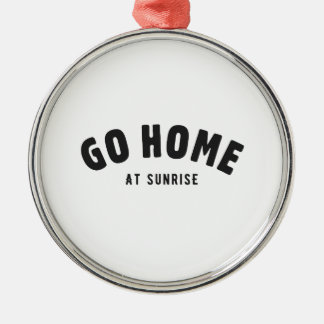 Go home at sunrise round metal christmas ornament