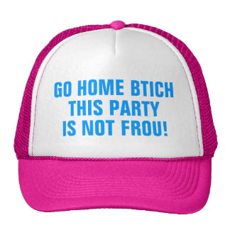 Go home btich this party is not frou! trucker hat