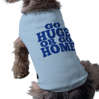 Go Huge or Go Home Blue Letters Pet Clothing