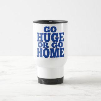 Go Huge or Go Home Blue Letters 15 Oz Stainless Steel Travel Mug