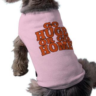Go Huge or Go Home Orange Letters Dog T-shirt