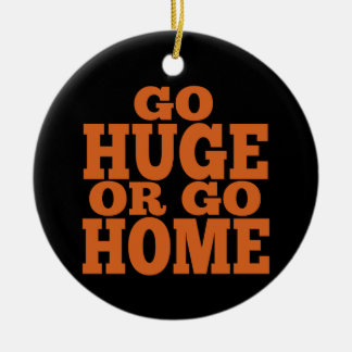 Go Huge or Go Home Orange Letters Double-Sided Ceramic Round Christmas Ornament