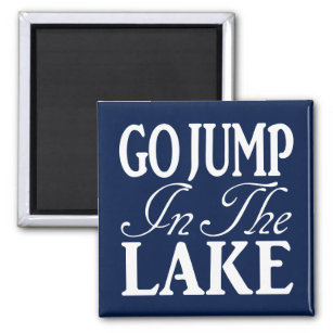Go Jump In The Lake Gifts On Zazzle