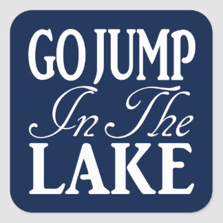 Go Jump In The Lake Square Sticker