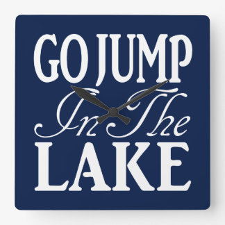 Go Jump In The Lake Square Wall Clock