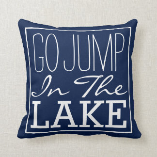 Go Jump In The Lake Throw Pillows