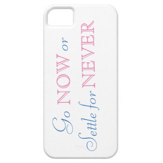 Go Now or Settle for Never! iPhone SE/5/5s Case