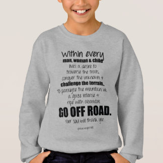 Go off road.  Your soul will thank you. Sweatshirt