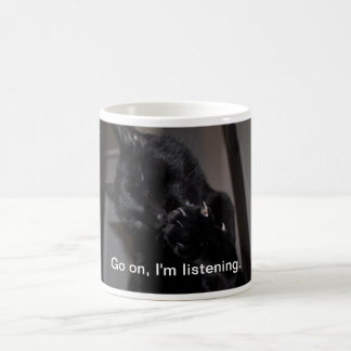 Go on, I'm listening. Classic White Coffee Mug