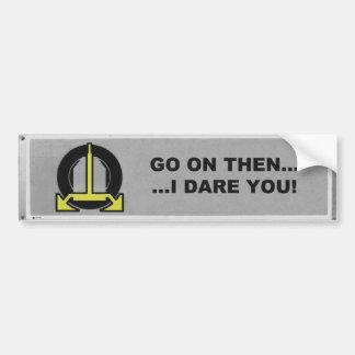 """""""go on then, i dare you"""" clamped bumper sticker"""
