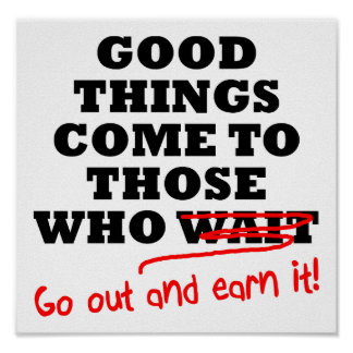 Go Out and Earn It Funny Poster