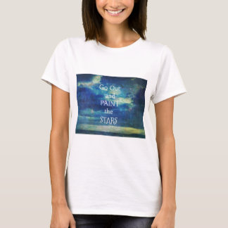 Go Out and paint the Stars Vincent van Gogh quote T-Shirt