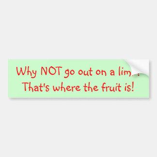 Go out on a limb? bumper sticker