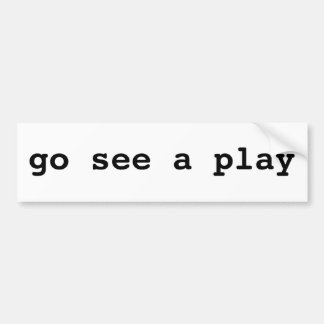Go See A Play Bumper Sticker