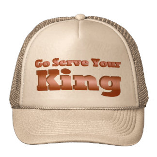 Go Serve Your King Trucker Hat