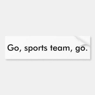 """""""Go, Sports Team"""" Bumper Sticker Car Bumper Sticker"""