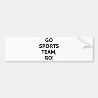 Go Sports team, go! Car Bumper Sticker