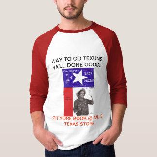 GO TEXUNS, YA'LL DONE GOOD!! T-Shirt