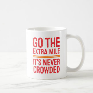 Go The Extra Mile, It's Never Crowded Mug