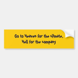 Go to Heaven for the climate, Hell for the company Bumper Sticker