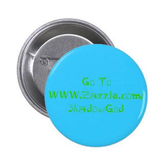 Go To WWW.Zazzle.com/ShadowGod Buttons
