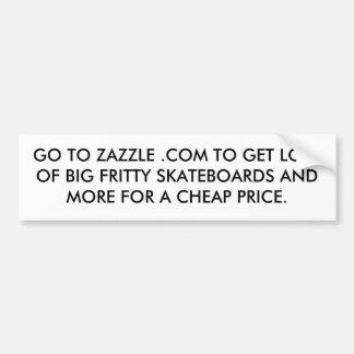 GO TO ZAZZLE .COM TO GET LOTS OF BIG FRITTY SKA... CAR BUMPER STICKER
