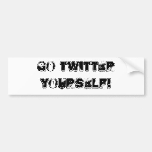 Go Twitter Yourself! Bumper Sticker