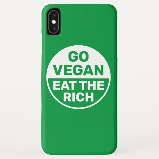 Go Vegan Eat The Rich iPhone XS Max Case