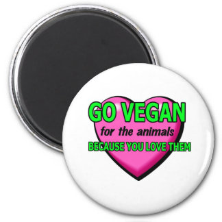 Go Vegan For The Animals Because You Love Them Magnet
