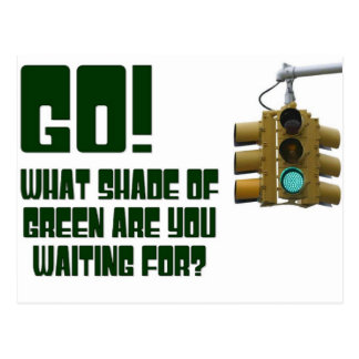Go!  What Shade of Green Are You Waiting For? Postcard