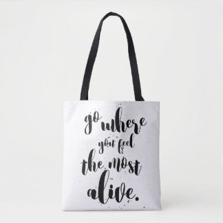 """""""Go Where You Feel Most Alive"""" Typography Designer Tote Bag"""