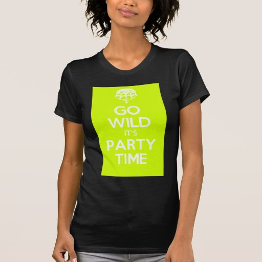 go wild its party time t-shirts