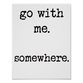 Go with me. Somewhere. Romantic Poster