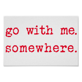 Go with me. Somewhere. Romantic quote poster