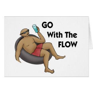 Go With the Flow and Don't Forget to Enjoy the Rid Card